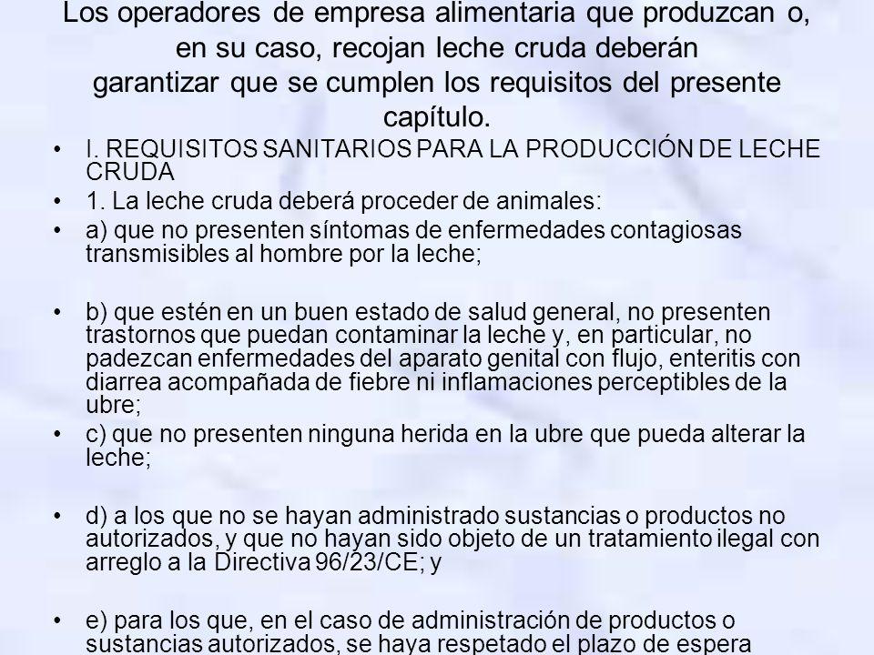 Los operadores de empresa alimentaria que produzcan o, en su caso, recojan leche cruda deberán garantizar que se cumplen los requisitos del presente c