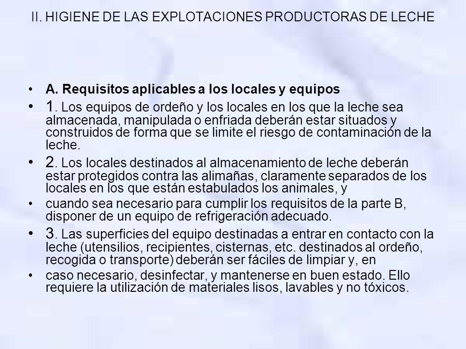 II. HIGIENE DE LAS EXPLOTACIONES PRODUCTORAS DE LECHE A. Requisitos aplicables a los locales y equipos 1. Los equipos de ordeño y los locales en los q
