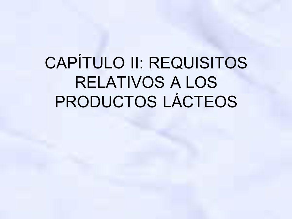 CAPÍTULO II: REQUISITOS RELATIVOS A LOS PRODUCTOS LÁCTEOS