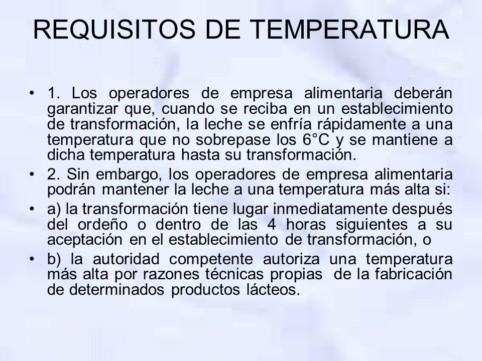 REQUISITOS DE TEMPERATURA 1. Los operadores de empresa alimentaria deberán garantizar que, cuando se reciba en un establecimiento de transformación, l