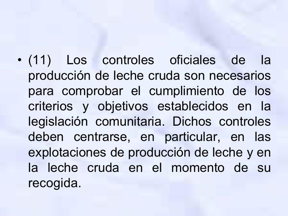 (11) Los controles oficiales de la producción de leche cruda son necesarios para comprobar el cumplimiento de los criterios y objetivos establecidos e