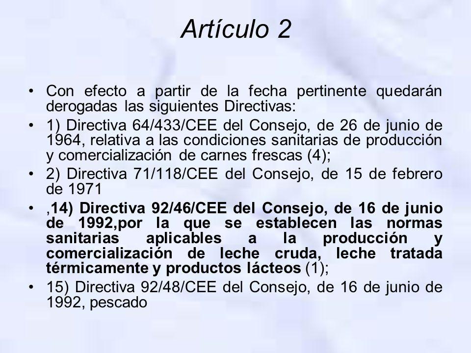 Artículo 2 Con efecto a partir de la fecha pertinente quedarán derogadas las siguientes Directivas: 1) Directiva 64/433/CEE del Consejo, de 26 de juni