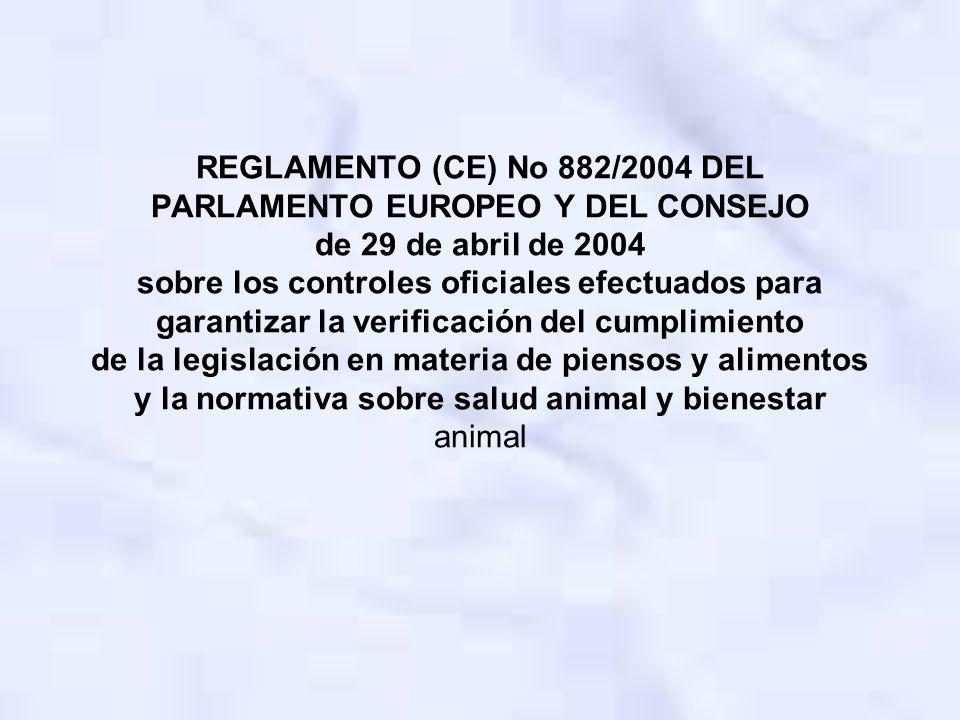 REGLAMENTO (CE) No 882/2004 DEL PARLAMENTO EUROPEO Y DEL CONSEJO de 29 de abril de 2004 sobre los controles oficiales efectuados para garantizar la ve