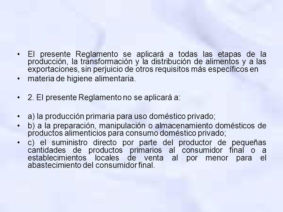 El presente Reglamento se aplicará a todas las etapas de la producción, la transformación y la distribución de alimentos y a las exportaciones, sin pe