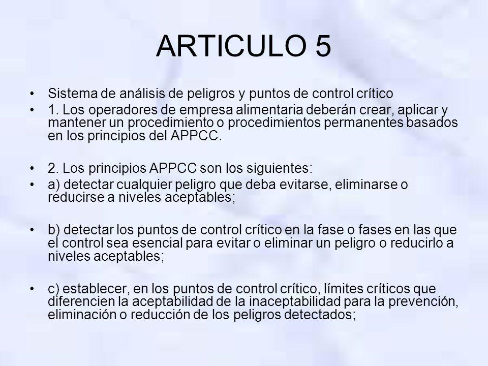 ARTICULO 5 Sistema de análisis de peligros y puntos de control crítico 1. Los operadores de empresa alimentaria deberán crear, aplicar y mantener un p