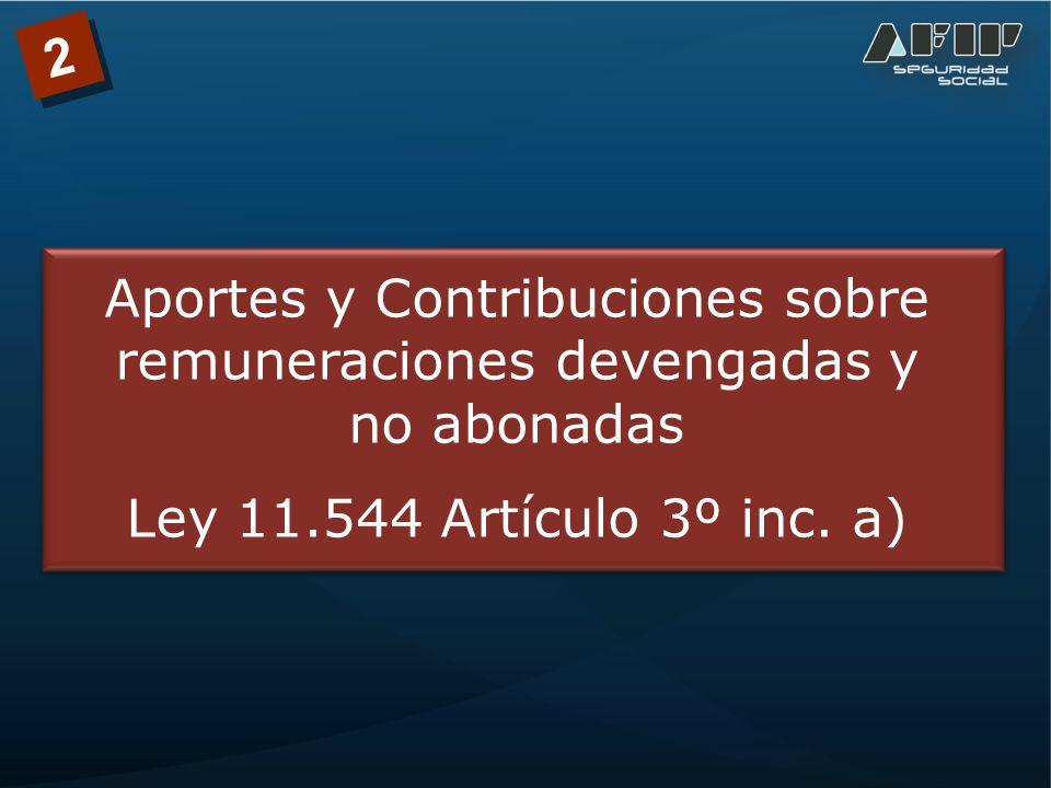 2 Aportes y Contribuciones sobre remuneraciones devengadas y no abonadas Ley 11.544 Artículo 3º inc.