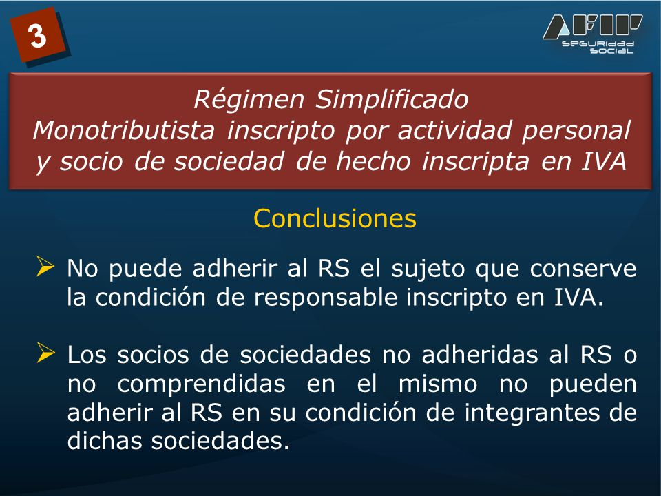 3 Régimen Simplificado Monotributista inscripto por actividad personal y socio de sociedad de hecho inscripta en IVA No puede adherir al RS el sujeto que conserve la condición de responsable inscripto en IVA.