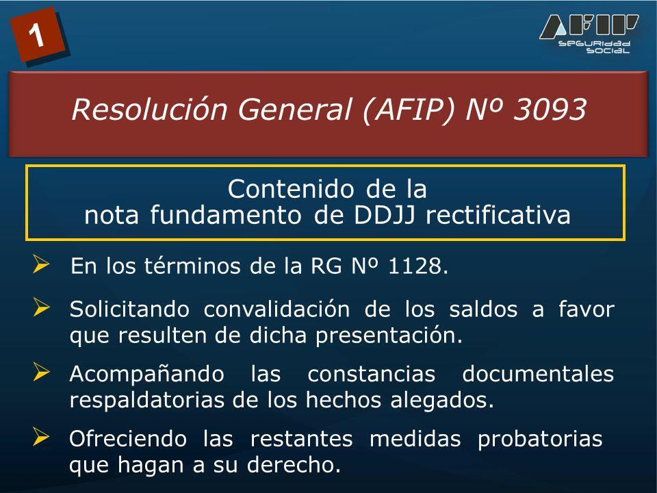1 Resolución General (AFIP) Nº 3093 La falta de presentación de la nota fundamento de la DDJJ rectificativa obstará a la convalidación y disponibilidad del saldo en cuestión