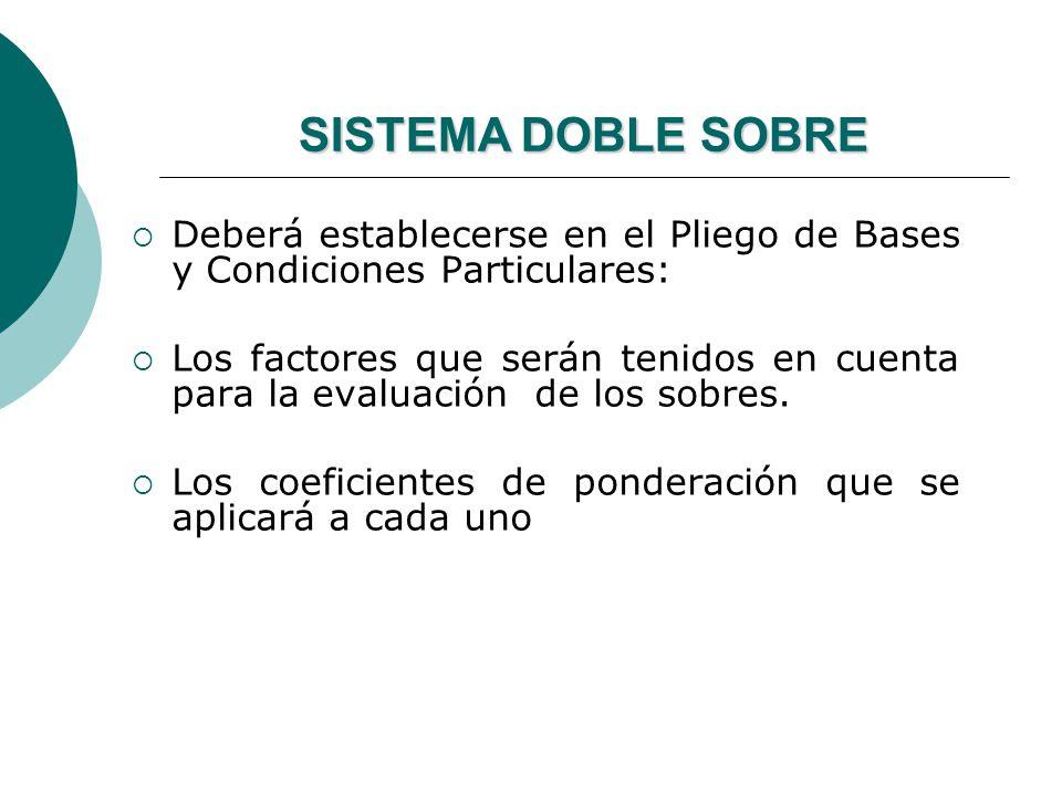 SISTEMA DOBLE SOBRE Deberá establecerse en el Pliego de Bases y Condiciones Particulares: Los factores que serán tenidos en cuenta para la evaluación de los sobres.