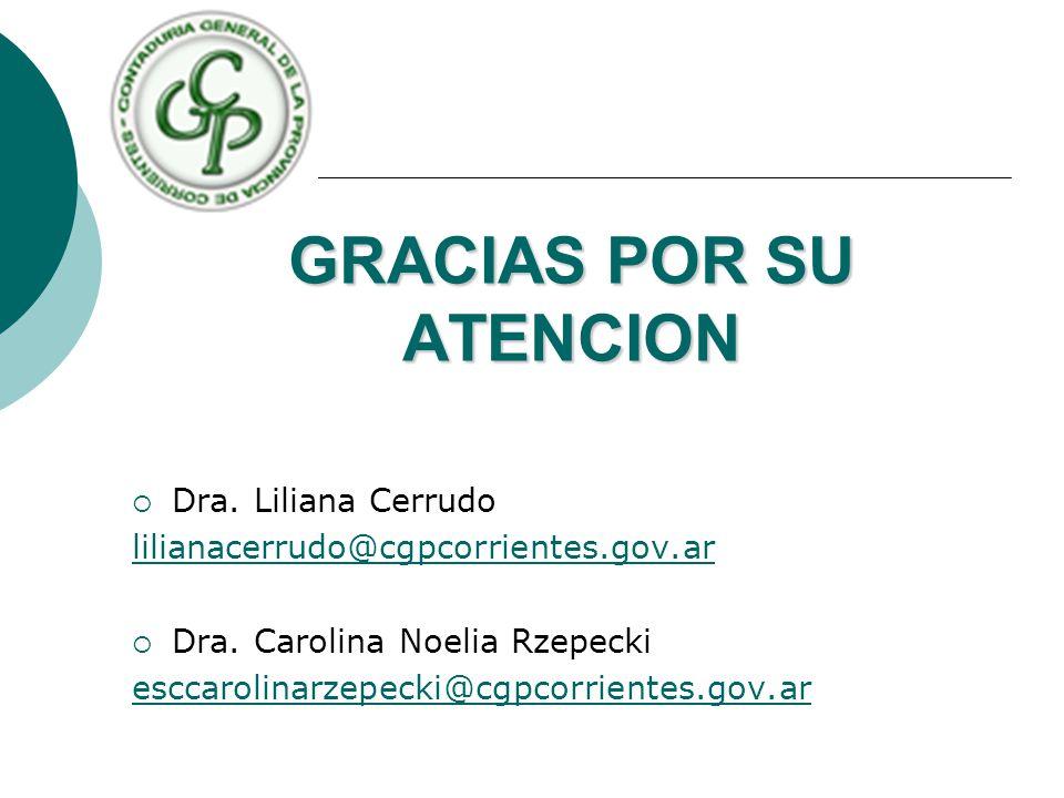 GRACIAS POR SU ATENCION Dra. Liliana Cerrudo lilianacerrudo@cgpcorrientes.gov.ar Dra. Carolina Noelia Rzepecki esccarolinarzepecki@cgpcorrientes.gov.a