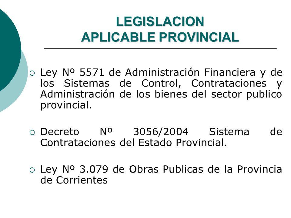 LEGISLACION APLICABLE PROVINCIAL Ley Nº 5571 de Administración Financiera y de los Sistemas de Control, Contrataciones y Administración de los bienes del sector publico provincial.