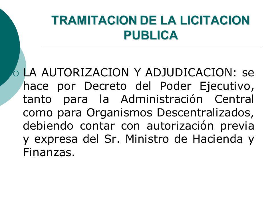 TRAMITACION DE LA LICITACION PUBLICA LA AUTORIZACION Y ADJUDICACION: se hace por Decreto del Poder Ejecutivo, tanto para la Administración Central com
