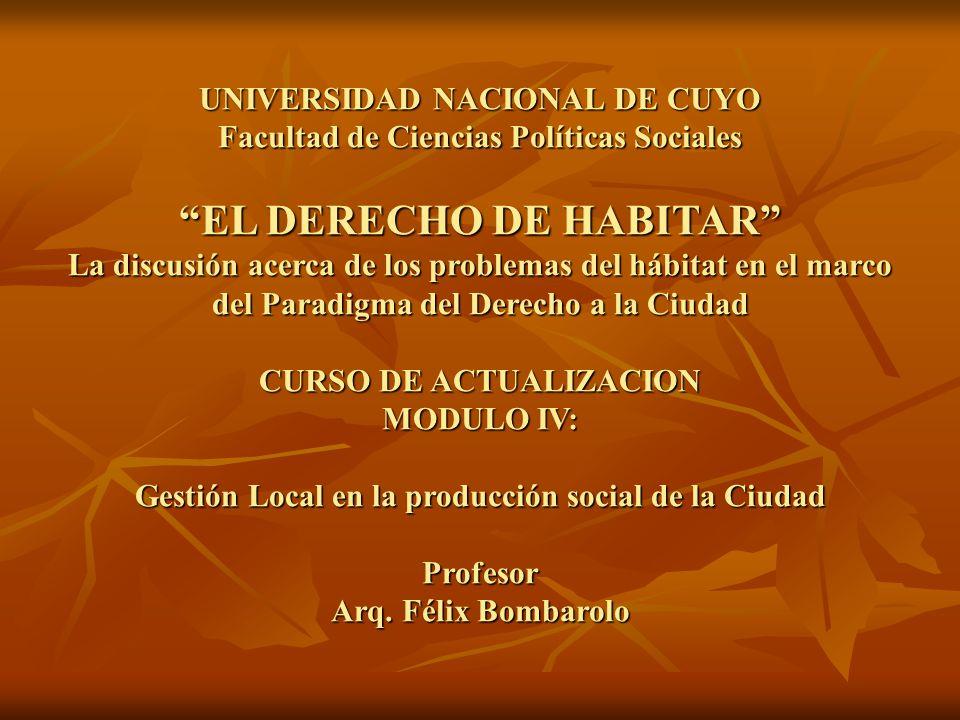 UNIVERSIDAD NACIONAL DE CUYO Facultad de Ciencias Políticas Sociales EL DERECHO DE HABITAR La discusión acerca de los problemas del hábitat en el marc