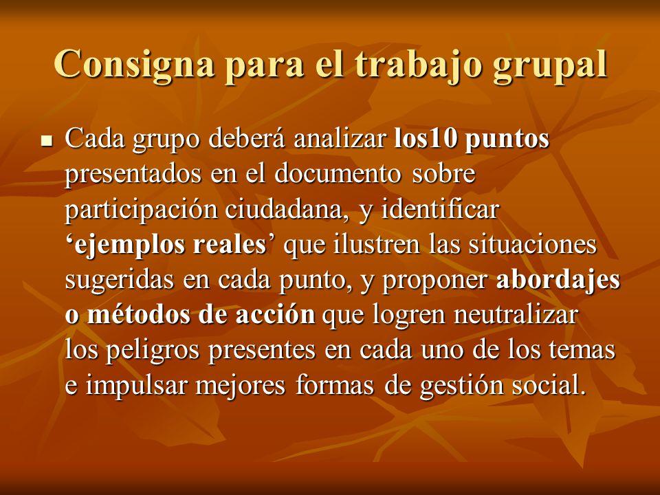 Consigna para el trabajo grupal Cada grupo deberá analizar los10 puntos presentados en el documento sobre participación ciudadana, y identificar ejemp