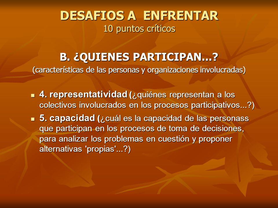 DESAFIOS A ENFRENTAR 10 puntos críticos B. ¿QUIENES PARTICIPAN...? (características de las personas y organizaciones involucradas) 4. representativida