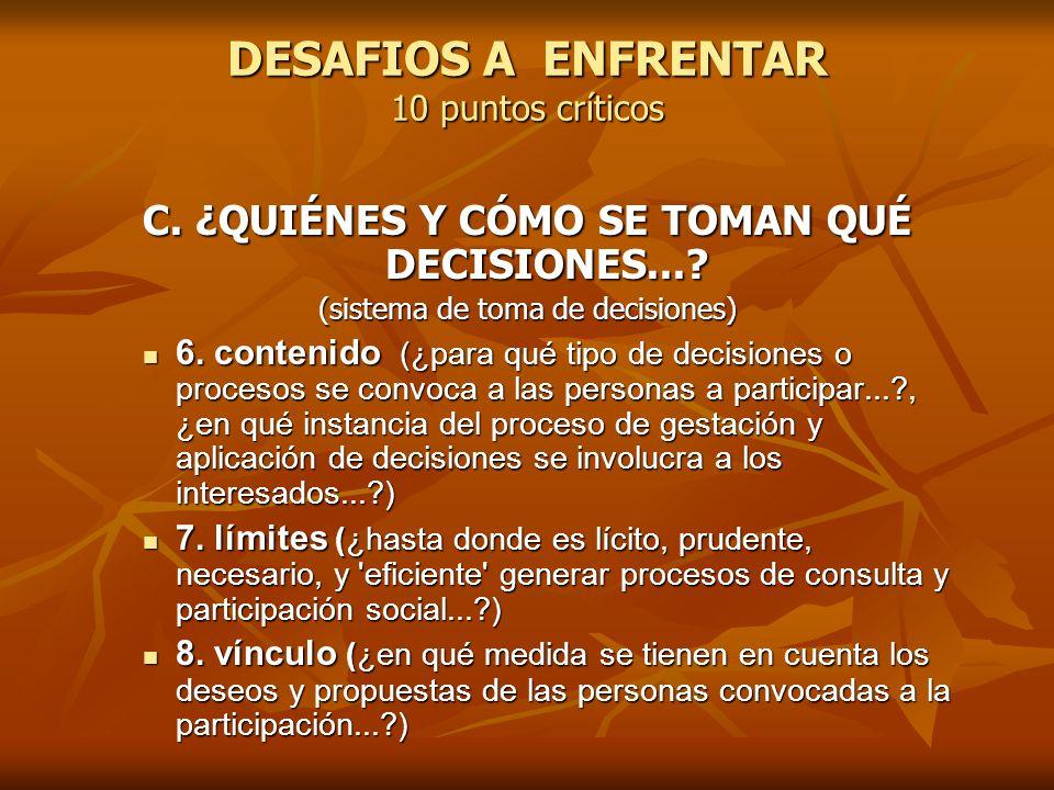 DESAFIOS A ENFRENTAR 10 puntos críticos C. ¿QUIÉNES Y CÓMO SE TOMAN QUÉ DECISIONES...? (sistema de toma de decisiones) 6. contenido (¿para qué tipo de