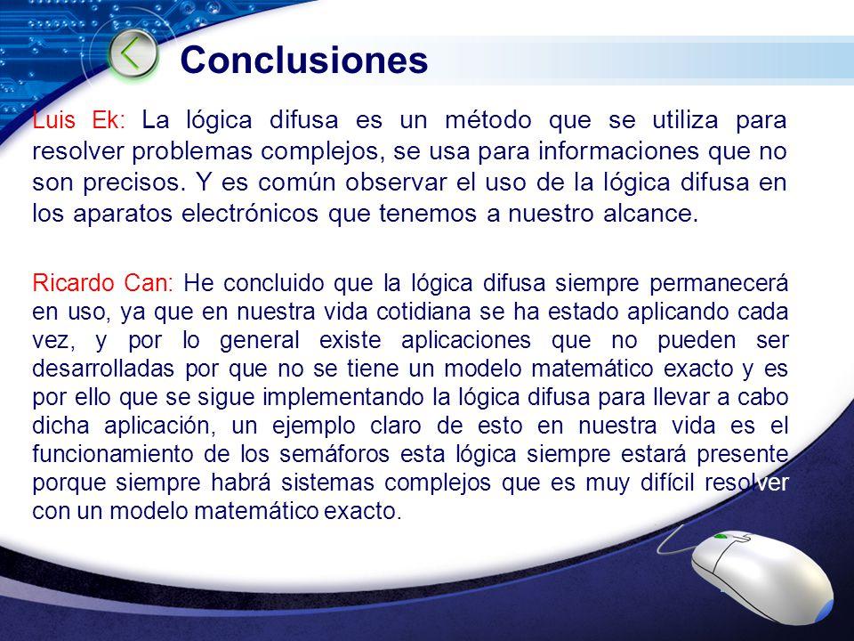 LOGO Conclusiones Luis Ek: La lógica difusa es un método que se utiliza para resolver problemas complejos, se usa para informaciones que no son precis