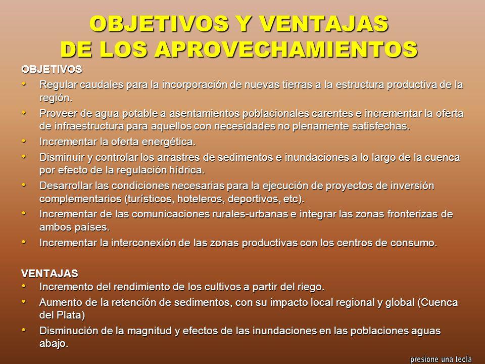 OBJETIVOS Y VENTAJAS DE LOS APROVECHAMIENTOS OBJETIVOS Regular caudales para la incorporación de nuevas tierras a la estructura productiva de la regió