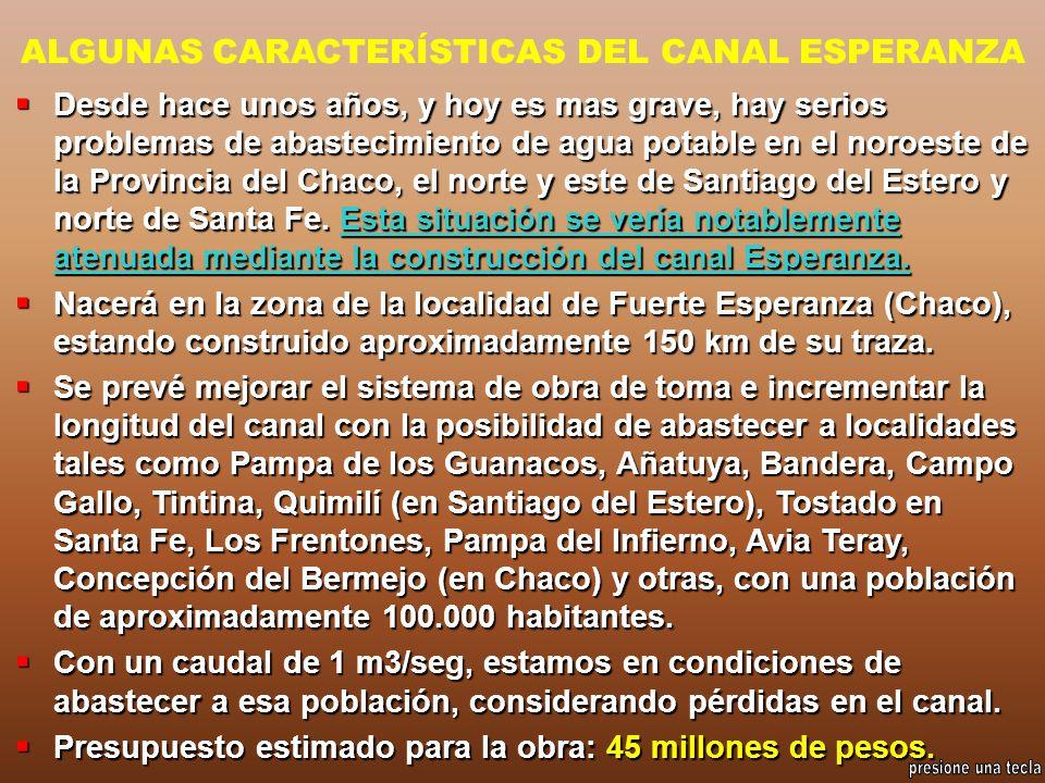 ALGUNAS CARACTERÍSTICAS DEL CANAL ESPERANZA Desde hace unos años, y hoy es mas grave, hay serios problemas de abastecimiento de agua potable en el nor
