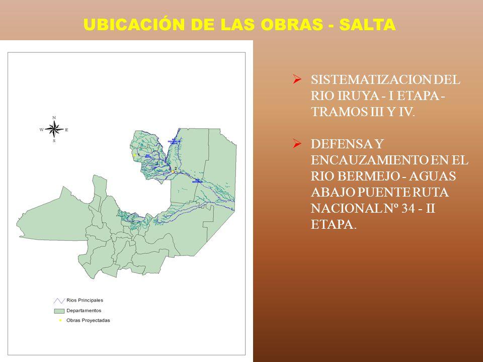 UBICACIÓN DE LAS OBRAS - SALTA SISTEMATIZACION DEL RIO IRUYA - I ETAPA - TRAMOS III Y IV. DEFENSA Y ENCAUZAMIENTO EN EL RIO BERMEJO - AGUAS ABAJO PUEN