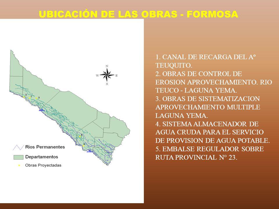 UBICACIÓN DE LAS OBRAS - FORMOSA 1. CANAL DE RECARGA DEL Aº TEUQUITO. 2. OBRAS DE CONTROL DE EROSION APROVECHAMIENTO. RIO TEUCO - LAGUNA YEMA. 3. OBRA