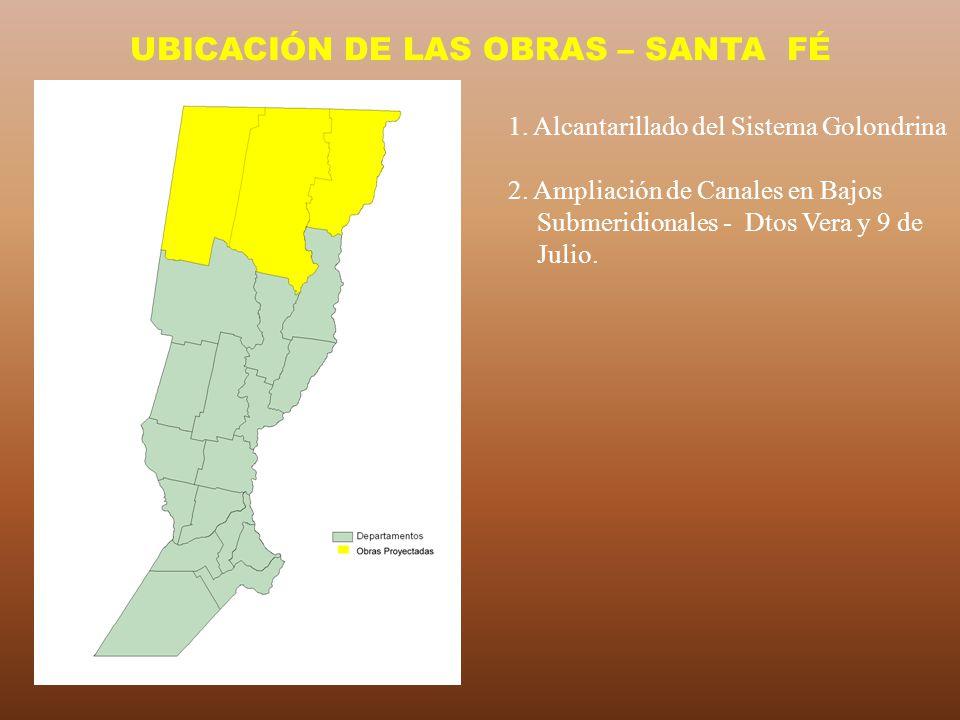UBICACIÓN DE LAS OBRAS – SANTA FÉ 1. Alcantarillado del Sistema Golondrina 2. Ampliación de Canales en Bajos Submeridionales - Dtos Vera y 9 de Julio.
