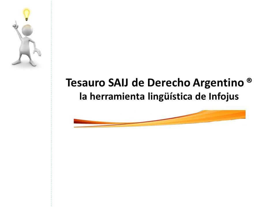Tesauro SAIJ de Derecho Argentino ® la herramienta lingüística de Infojus