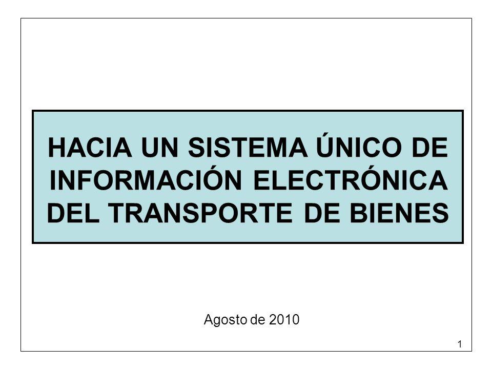 1 HACIA UN SISTEMA ÚNICO DE INFORMACIÓN ELECTRÓNICA DEL TRANSPORTE DE BIENES Agosto de 2010