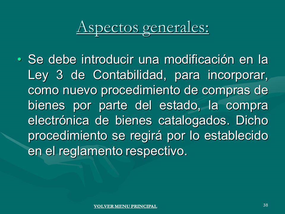 38 Aspectos generales: Se debe introducir una modificación en la Ley 3 de Contabilidad, para incorporar, como nuevo procedimiento de compras de bienes por parte del estado, la compra electrónica de bienes catalogados.