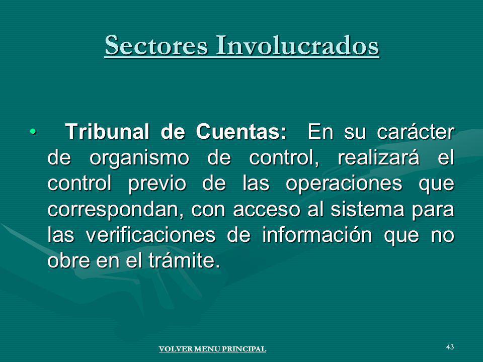 43 Sectores Involucrados Tribunal de Cuentas: En su carácter de organismo de control, realizará el control previo de las operaciones que correspondan, con acceso al sistema para las verificaciones de información que no obre en el trámite.