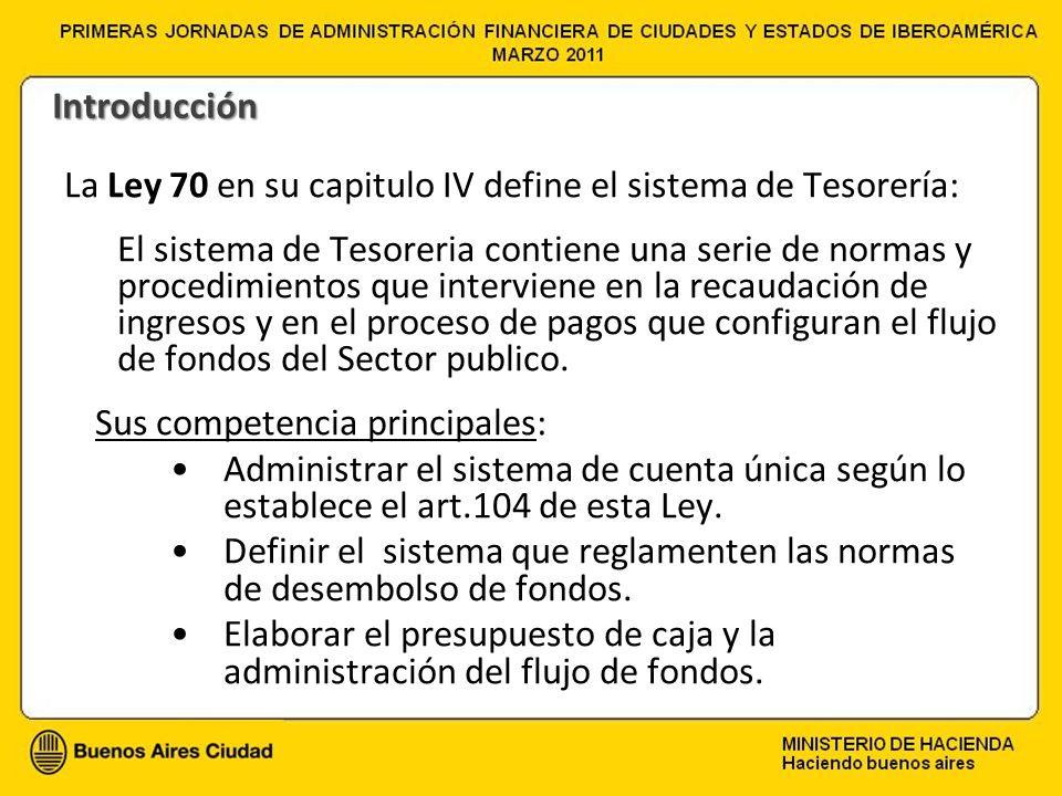 La Ley 70 en su capitulo IV define el sistema de Tesorería: El sistema de Tesoreria contiene una serie de normas y procedimientos que interviene en la