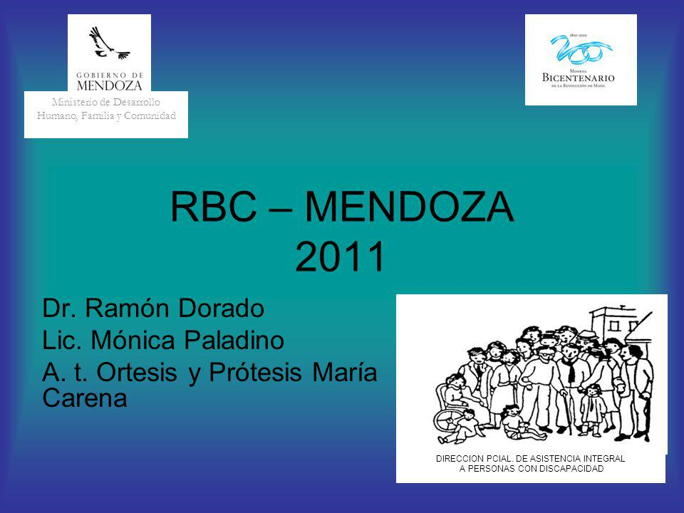 RBC – MENDOZA 2011 Dr. Ramón Dorado Lic. Mónica Paladino A. t. Ortesis y Prótesis María Carena Ministerio de Desarrollo Humano, Familia y Comunidad DI