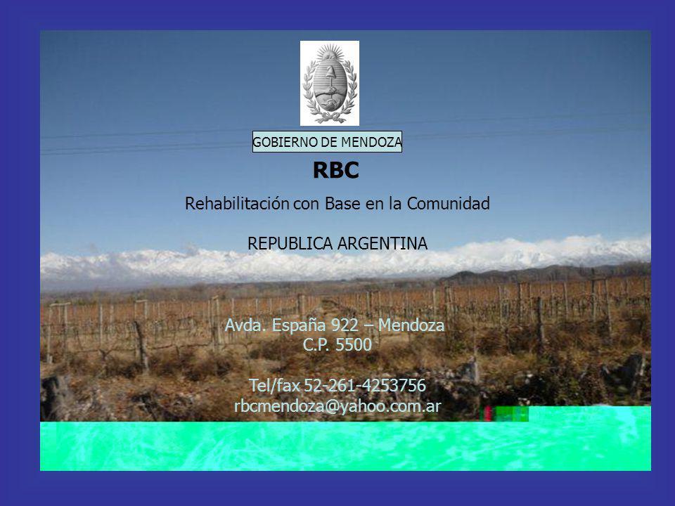 GOBIERNO DE MENDOZA RBC Rehabilitación con Base en la Comunidad REPUBLICA ARGENTINA Avda. España 922 – Mendoza C.P. 5500 Tel/fax 52-261-4253756 rbcmen