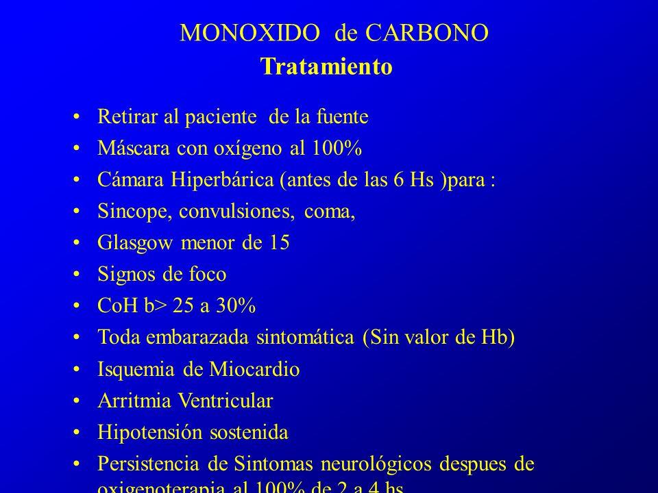 MONOXIDO de CARBONO Tratamiento Retirar al paciente de la fuente Máscara con oxígeno al 100% Cámara Hiperbárica (antes de las 6 Hs )para : Sincope, co