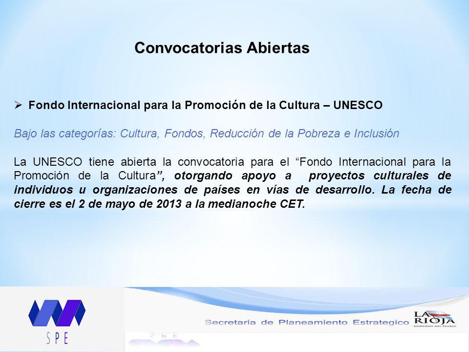 Fondo Internacional para la Promoción de la Cultura – UNESCO Bajo las categorías: Cultura, Fondos, Reducción de la Pobreza e Inclusión La UNESCO tiene abierta la convocatoria para el Fondo Internacional para la Promoción de la Cultura, otorgando apoyo a proyectos culturales de individuos u organizaciones de países en vías de desarrollo.