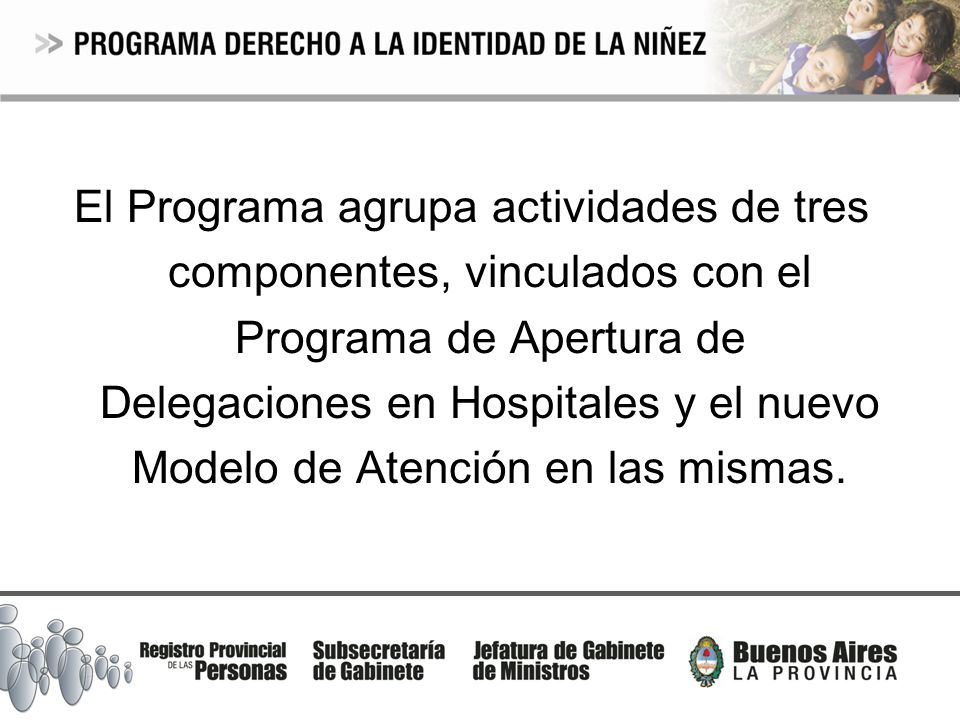 El Programa agrupa actividades de tres componentes, vinculados con el Programa de Apertura de Delegaciones en Hospitales y el nuevo Modelo de Atención en las mismas.