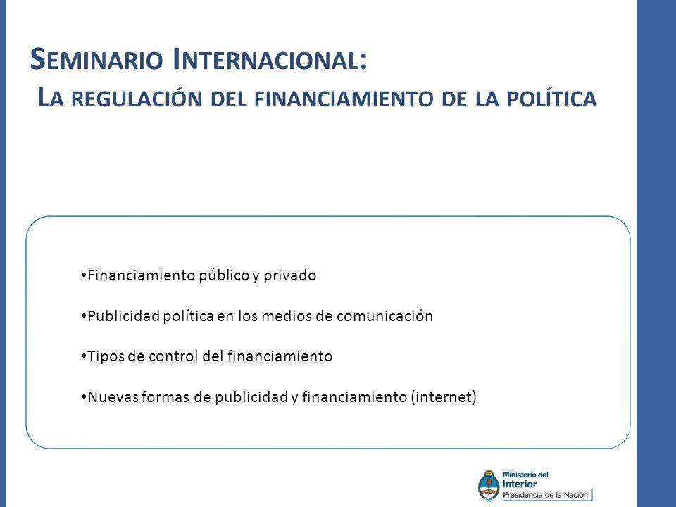 S EMINARIO I NTERNACIONAL : L A REGULACIÓN DEL FINANCIAMIENTO DE LA POLÍTICA Financiamiento público y privado Publicidad política en los medios de com