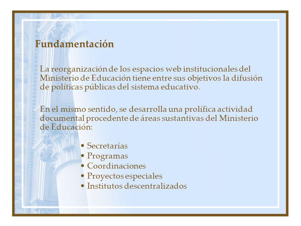 Fundamentación La reorganización de los espacios web institucionales del Ministerio de Educación tiene entre sus objetivos la difusión de políticas públicas del sistema educativo.