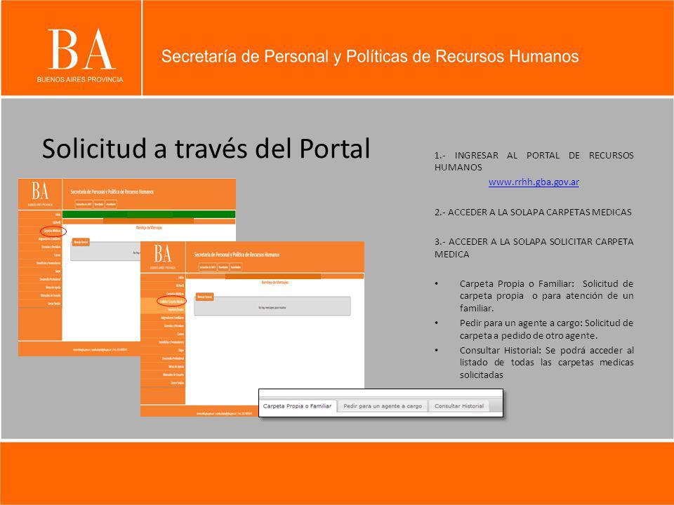 Solicitud a través del Portal 1.- INGRESAR AL PORTAL DE RECURSOS HUMANOS www.rrhh.gba.gov.ar 2.- ACCEDER A LA SOLAPA CARPETAS MEDICAS 3.- ACCEDER A LA