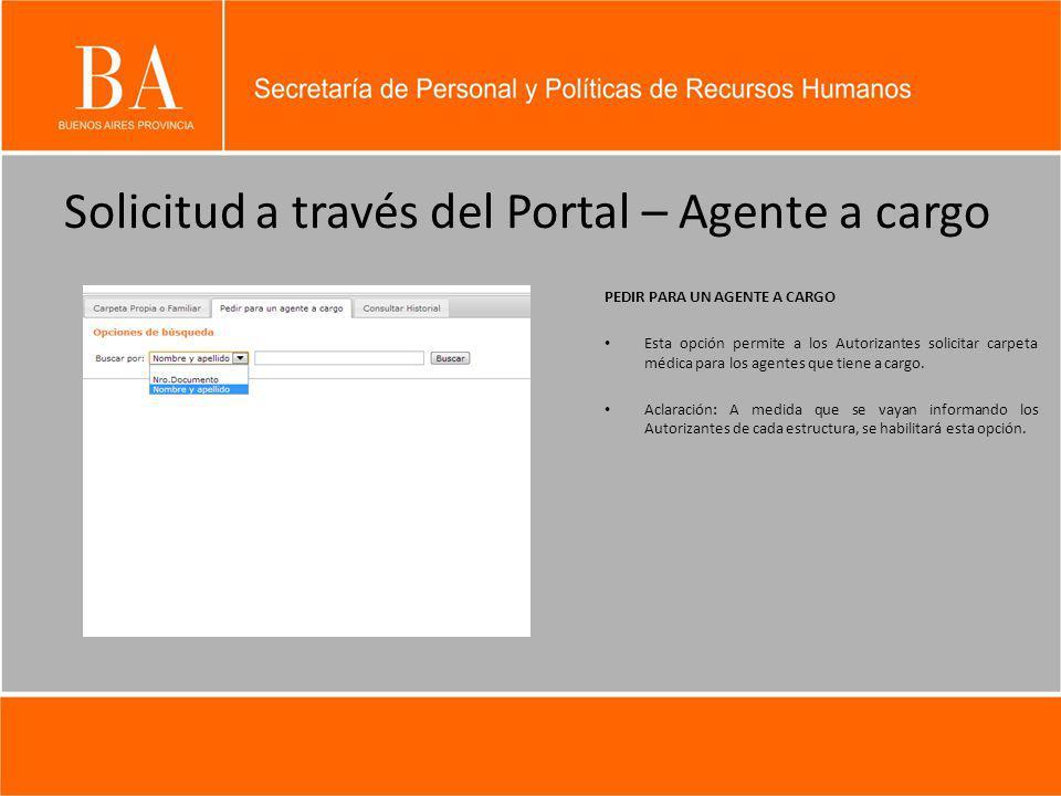 Solicitud a través del Portal – Agente a cargo PEDIR PARA UN AGENTE A CARGO Esta opción permite a los Autorizantes solicitar carpeta médica para los a