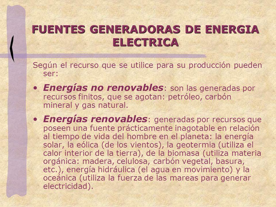 FUENTES GENERADORAS DE ENERGIA ELECTRICA Según el recurso que se utilice para su producción pueden ser: Energías no renovables : son las generadas por
