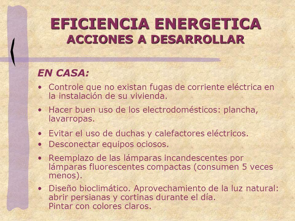 EFICIENCIA ENERGETICA ACCIONES A DESARROLLAR EN CASA: Controle que no existan fugas de corriente eléctrica en la instalación de su vivienda. Hacer bue