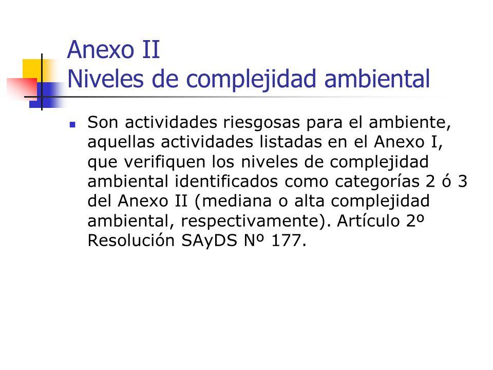 Anexo II Niveles de complejidad ambiental Son actividades riesgosas para el ambiente, aquellas actividades listadas en el Anexo I, que verifiquen los