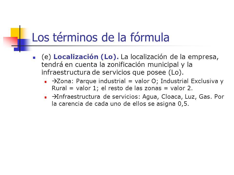 Los términos de la fórmula (e) Localización (Lo). La localización de la empresa, tendrá en cuenta la zonificación municipal y la infraestructura de se