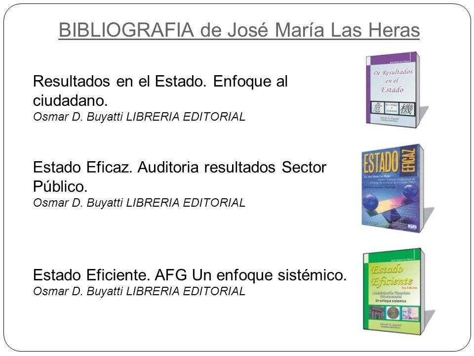 BIBLIOGRAFIA de José María Las Heras Resultados en el Estado. Enfoque al ciudadano. Osmar D. Buyatti LIBRERIA EDITORIAL Estado Eficaz. Auditoria resul