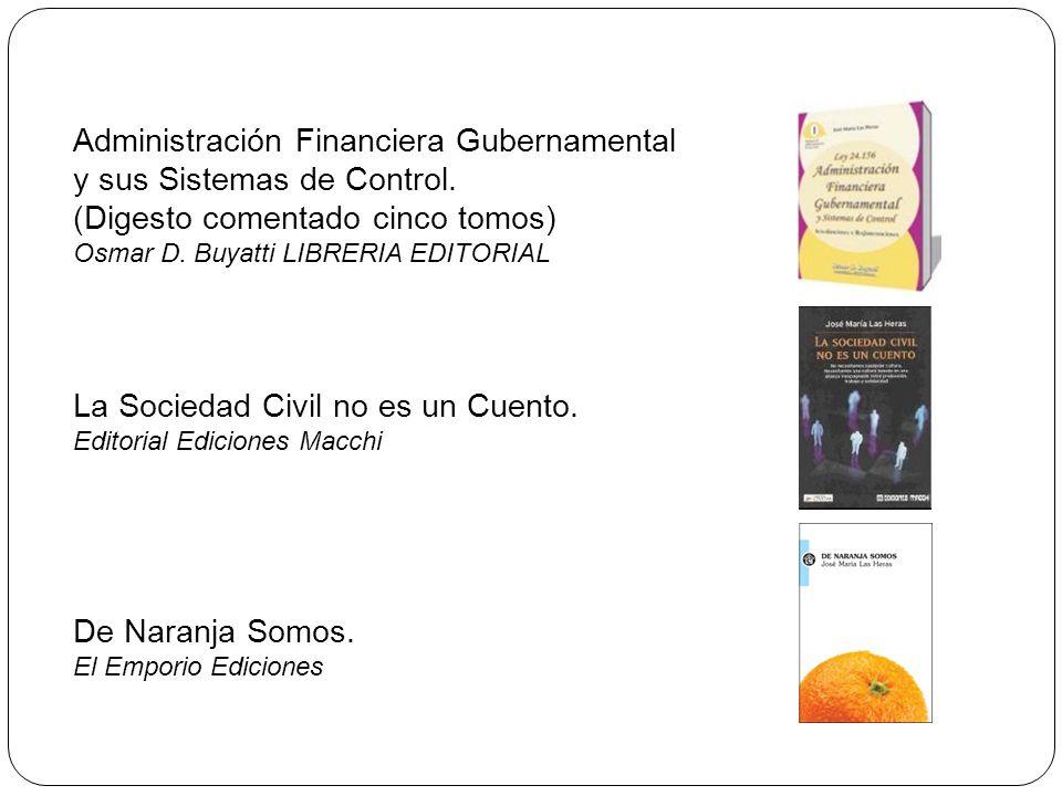 Administración Financiera Gubernamental y sus Sistemas de Control. (Digesto comentado cinco tomos) Osmar D. Buyatti LIBRERIA EDITORIAL La Sociedad Civ