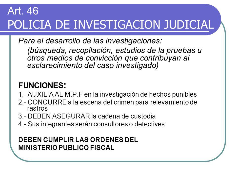 Art. 46 POLICIA DE INVESTIGACION JUDICIAL Para el desarrollo de las investigaciones: (búsqueda, recopilación, estudios de la pruebas u otros medios de