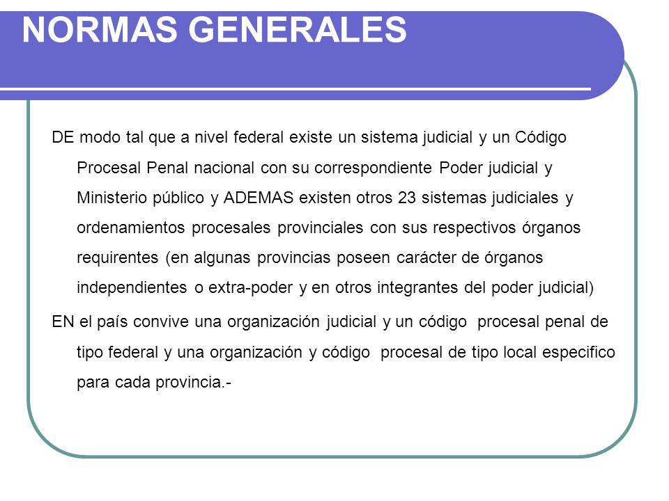 NORMAS GENERALES DE modo tal que a nivel federal existe un sistema judicial y un Código Procesal Penal nacional con su correspondiente Poder judicial