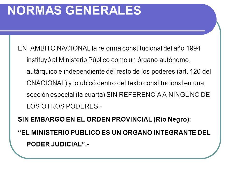NORMAS GENERALES EN AMBITO NACIONAL la reforma constitucional del año 1994 instituyó al Ministerio Público como un órgano autónomo, autárquico e indep