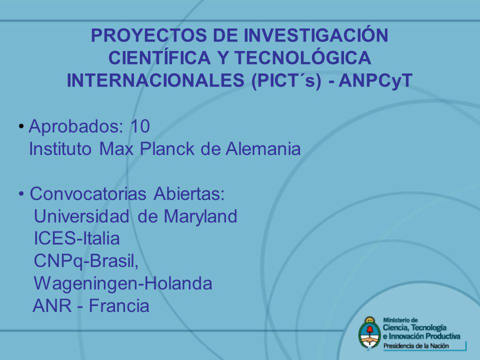 PROYECTOS DE INVESTIGACIÓN CIENTÍFICA Y TECNOLÓGICA INTERNACIONALES (PICT´s) - ANPCyT Aprobados: 10 Instituto Max Planck de Alemania Convocatorias Abi